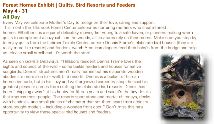Tillamook Forest Center - Forest Homes Exhibit Quilts, Bird Resorts and Feeders May 4-31